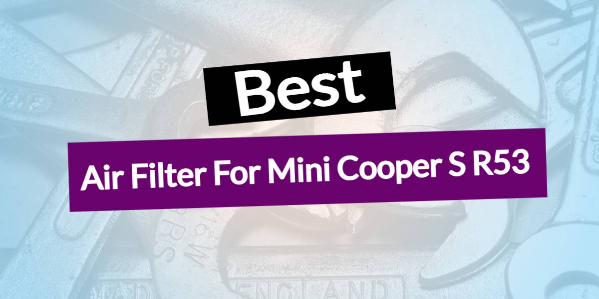Best Air Filter For Mini Cooper S R53