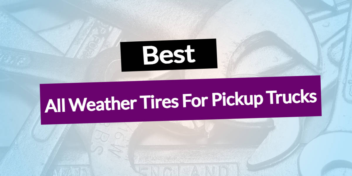 Best All Weather Tires For Pickup Trucks