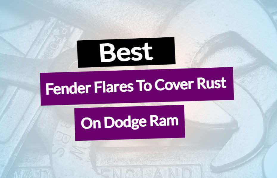 Best Fender Flares To Cover Rust On Dodge Ram