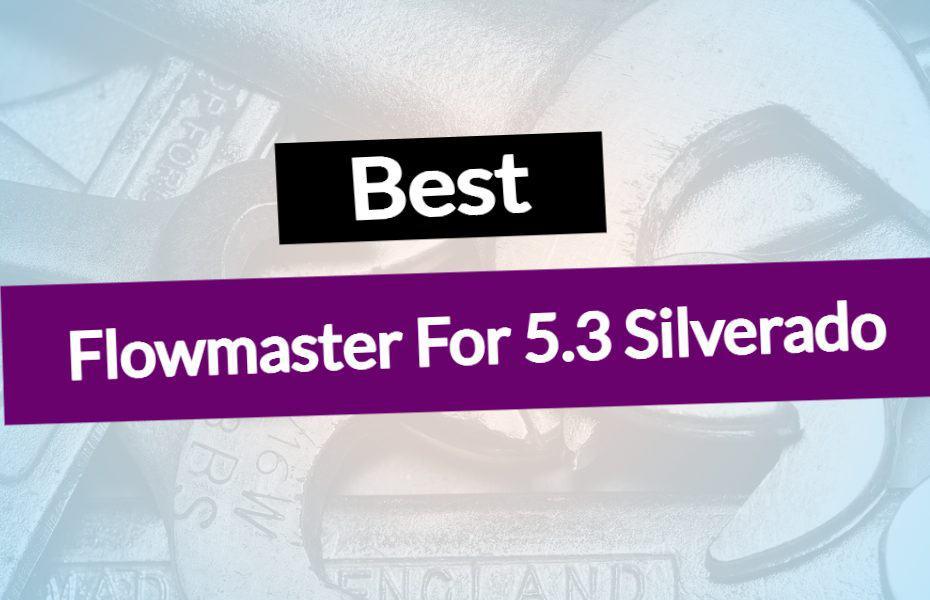 Best Flowmaster For 5.3 Silverado